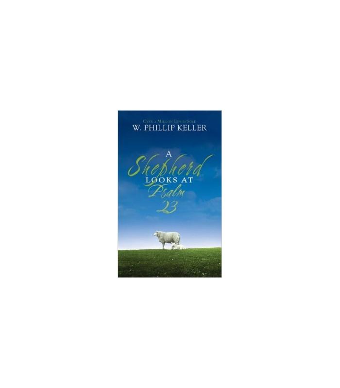 A Shepherd Looks at Psalm 23 by Phillip Keller