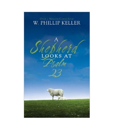 A Shepherd Looks at Psalm 23 by Phillip Keller